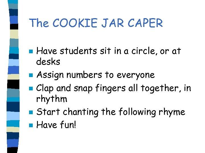 The COOKIE JAR CAPER n n n Have students sit in a circle, or