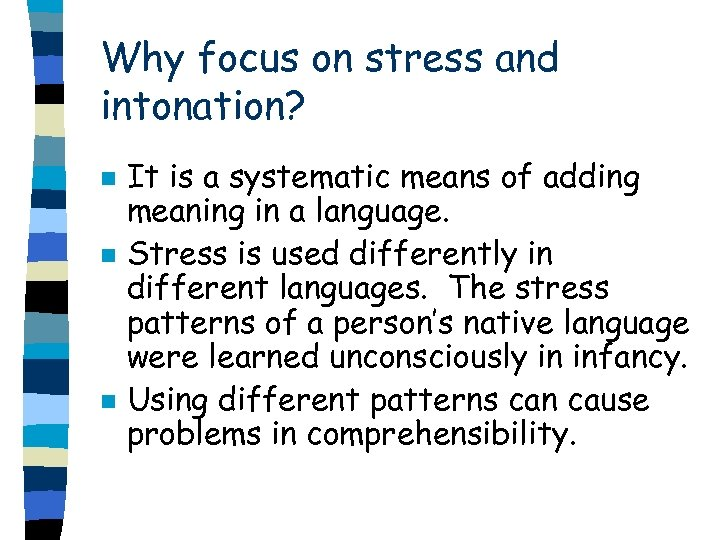 Why focus on stress and intonation? n n n It is a systematic means