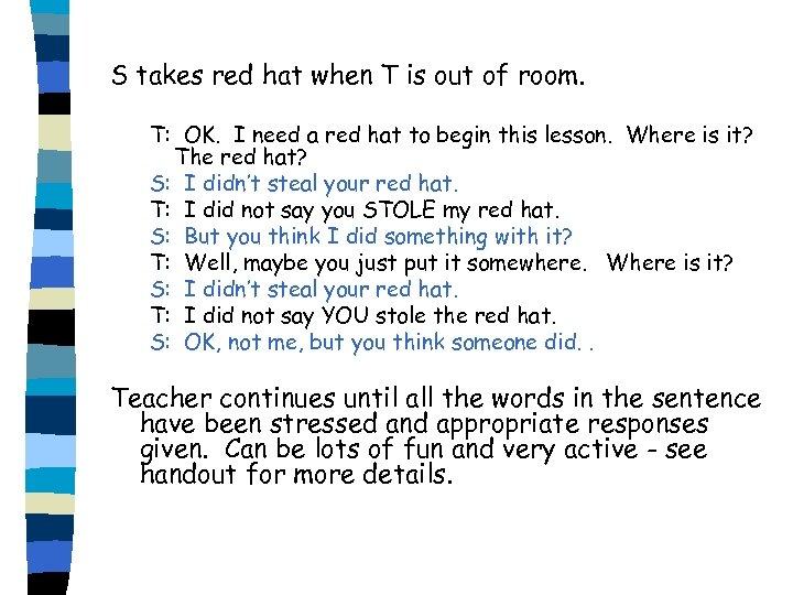 S takes red hat when T is out of room. T: OK. I need
