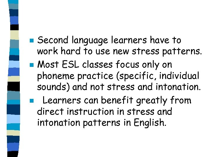 n n n Second language learners have to work hard to use new stress