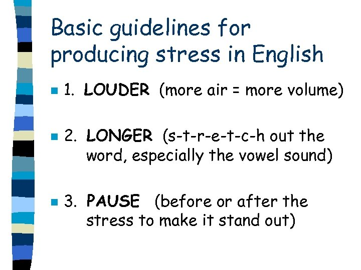 Basic guidelines for producing stress in English n n n 1. LOUDER (more air
