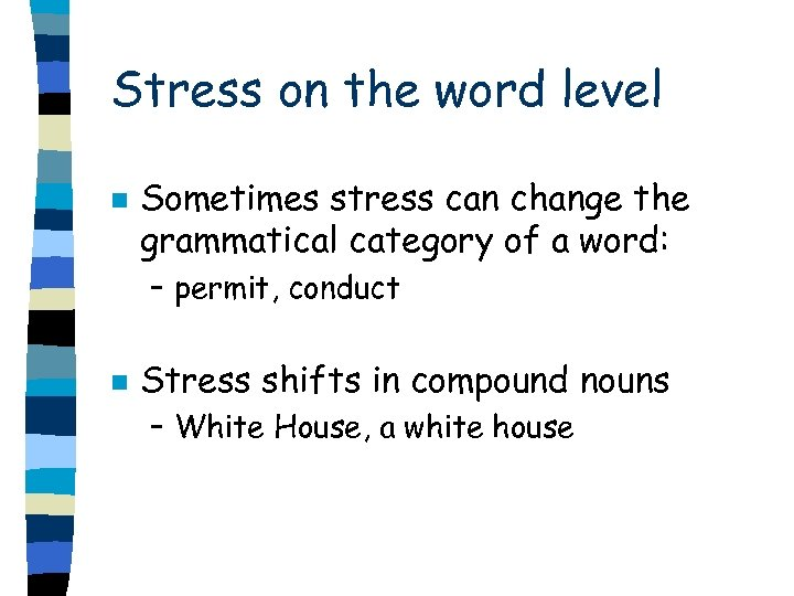 Stress on the word level n Sometimes stress can change the grammatical category of