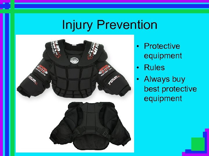 Injury Prevention • Protective equipment • Rules • Always buy best protective equipment
