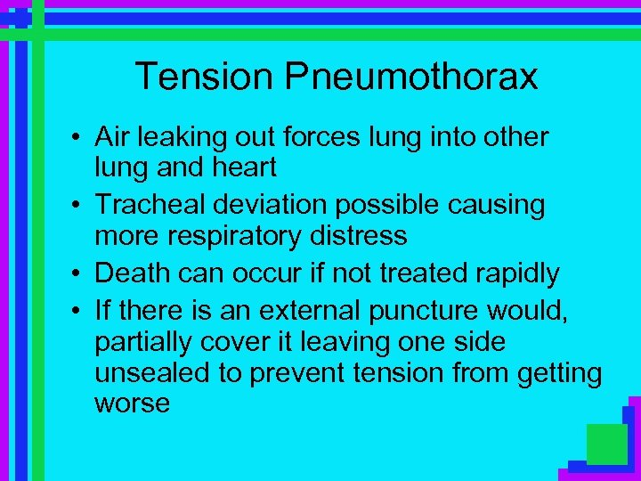 Tension Pneumothorax • Air leaking out forces lung into other lung and heart •