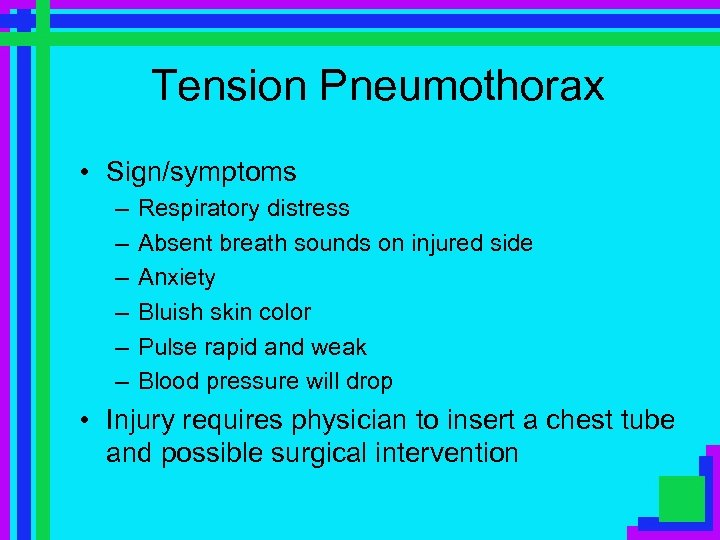 Tension Pneumothorax • Sign/symptoms – – – Respiratory distress Absent breath sounds on injured