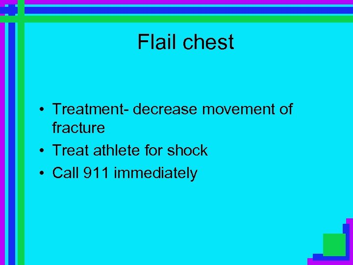 Flail chest • Treatment- decrease movement of fracture • Treat athlete for shock •