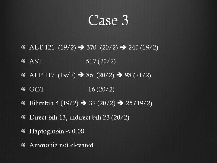 Case 3 ALT 121 (19/2) 370 (20/2) 240 (19/2) AST 517 (20/2) ALP 117