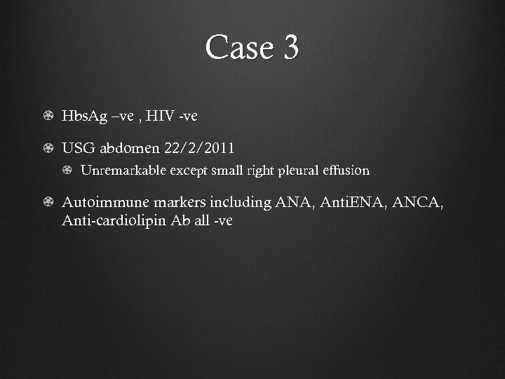 Case 3 Hbs. Ag –ve , HIV -ve USG abdomen 22/2/2011 Unremarkable except small