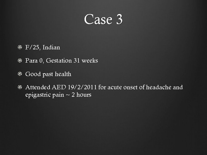 Case 3 F/25, Indian Para 0, Gestation 31 weeks Good past health Attended AED
