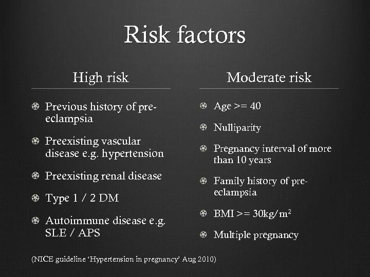 Risk factors High risk Previous history of preeclampsia Preexisting vascular disease e. g. hypertension