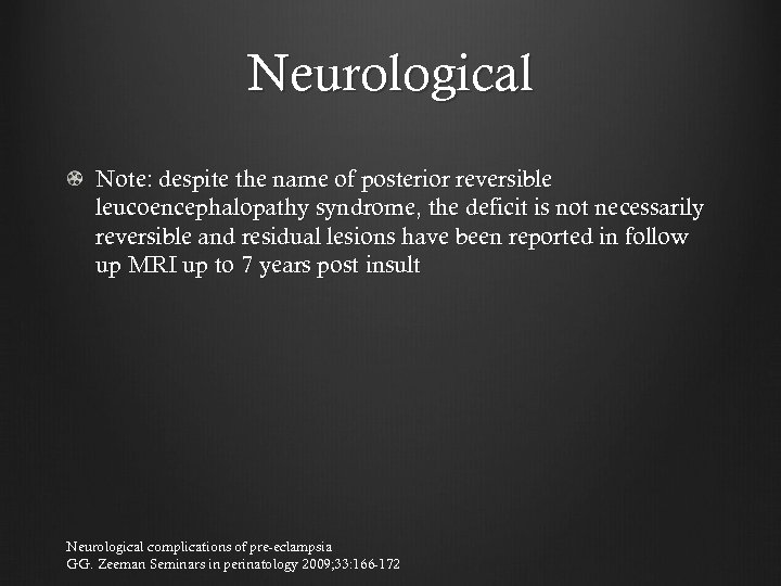 Neurological Note: despite the name of posterior reversible leucoencephalopathy syndrome, the deficit is not