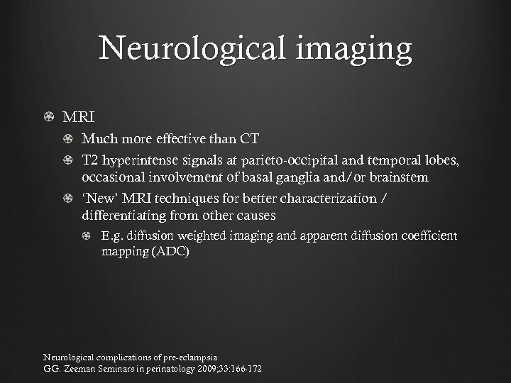 Neurological imaging MRI Much more effective than CT T 2 hyperintense signals at parieto-occipital