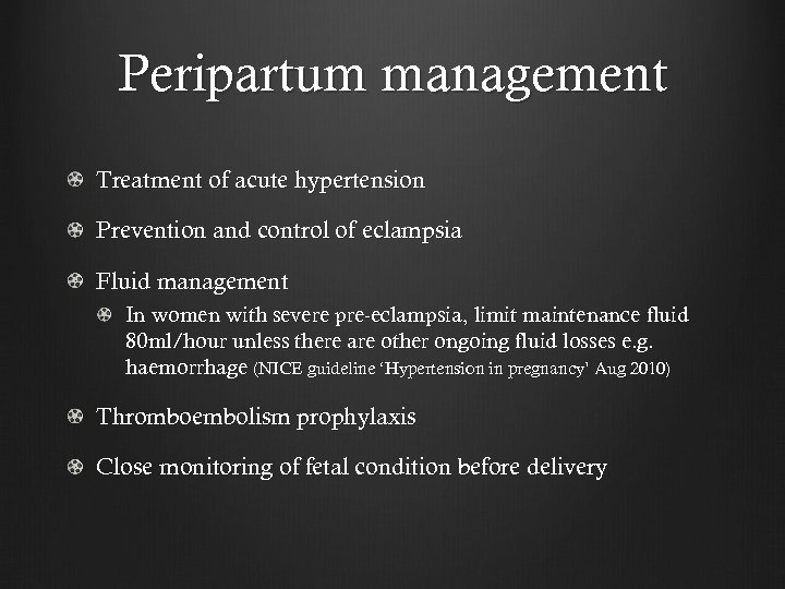 Peripartum management Treatment of acute hypertension Prevention and control of eclampsia Fluid management In