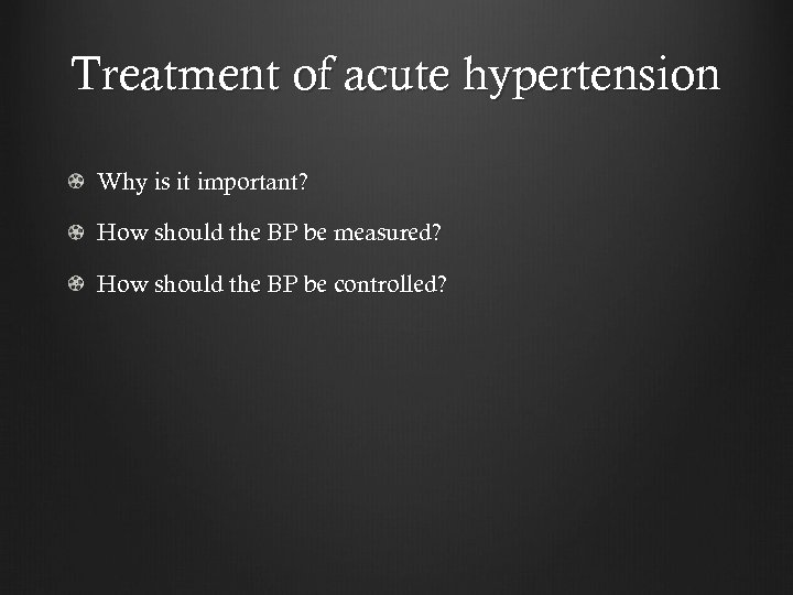 Treatment of acute hypertension Why is it important? How should the BP be measured?