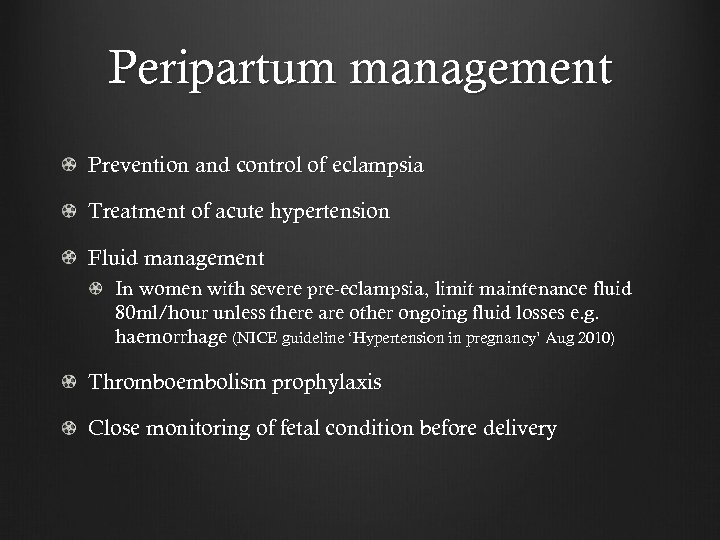 Peripartum management Prevention and control of eclampsia Treatment of acute hypertension Fluid management In