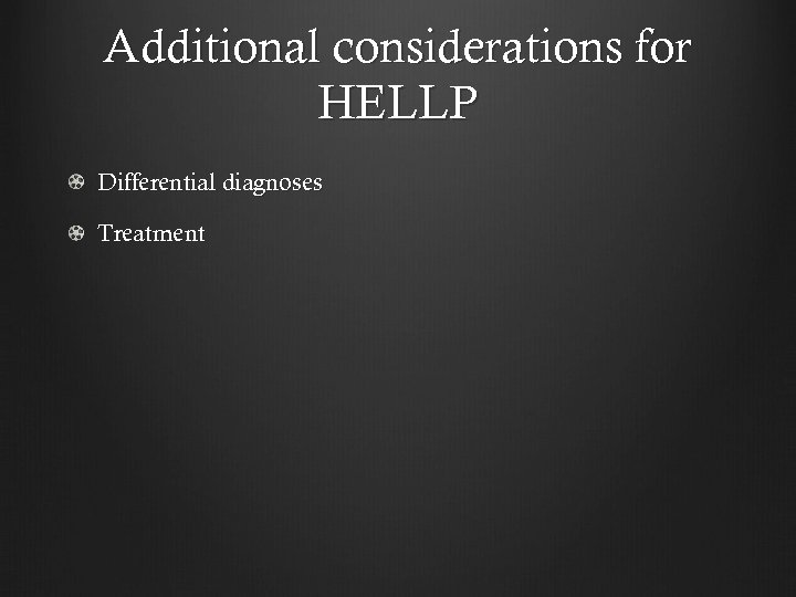Additional considerations for HELLP Differential diagnoses Treatment