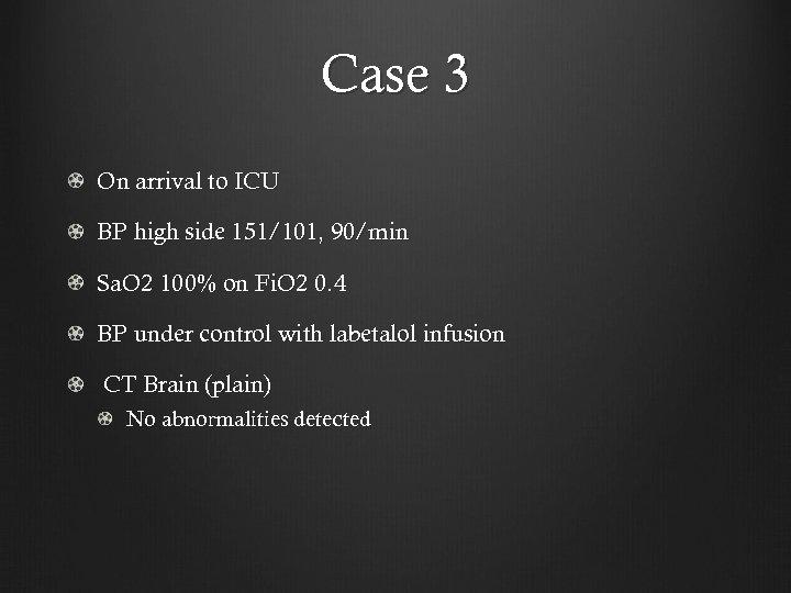 Case 3 On arrival to ICU BP high side 151/101, 90/min Sa. O 2