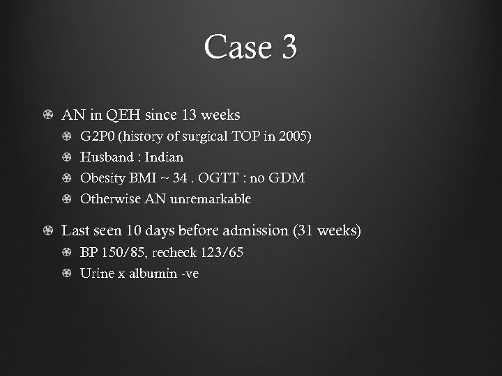 Case 3 AN in QEH since 13 weeks G 2 P 0 (history of