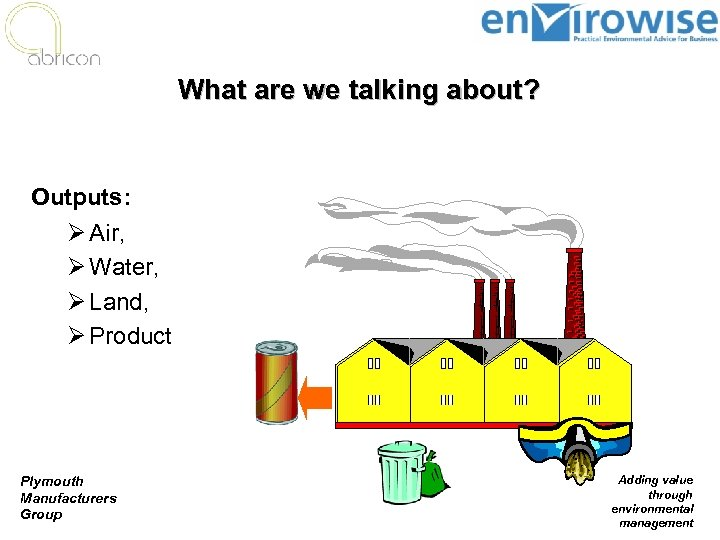 What are we talking about? Outputs: Ø Air, Ø Water, Ø Land, Ø Product