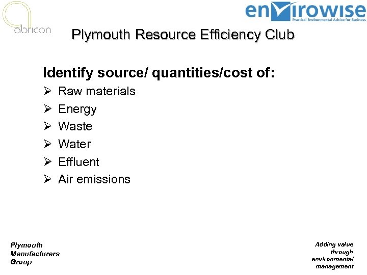 Plymouth Resource Efficiency Club Identify source/ quantities/cost of: Ø Ø Ø Raw materials Energy