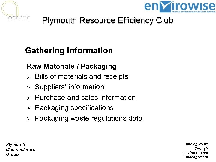 Plymouth Resource Efficiency Club Gathering information Raw Materials / Packaging Ø Bills of materials