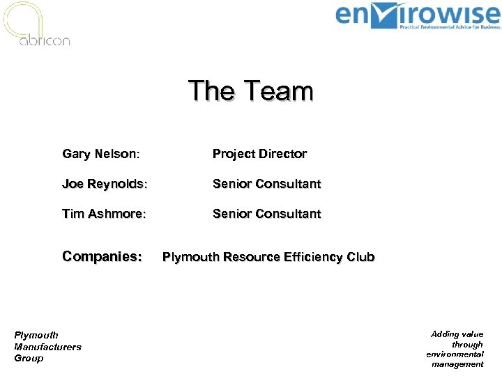 The Team Gary Nelson: Project Director Joe Reynolds: Senior Consultant Tim Ashmore: Senior Consultant