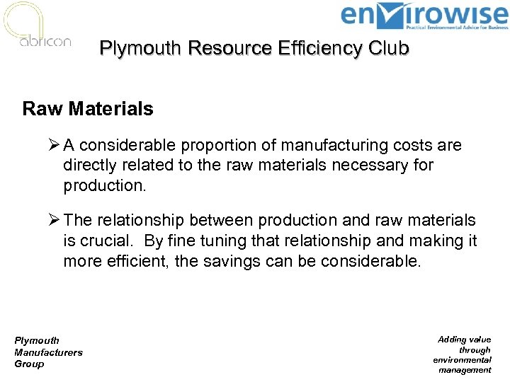 Plymouth Resource Efficiency Club Raw Materials Ø A considerable proportion of manufacturing costs are
