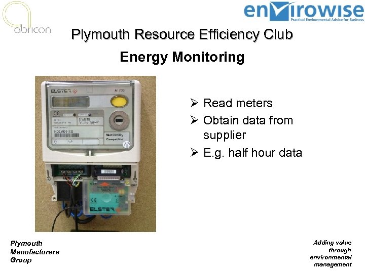 Plymouth Resource Efficiency Club Energy Monitoring Ø Read meters Ø Obtain data from supplier