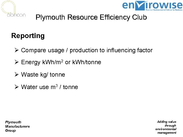 Plymouth Resource Efficiency Club Reporting Ø Compare usage / production to influencing factor Ø