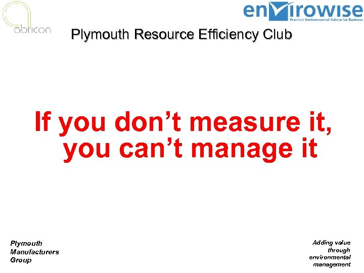 Plymouth Resource Efficiency Club If you don't measure it, you can't manage it Plymouth