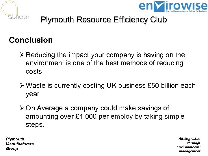 Plymouth Resource Efficiency Club Conclusion Ø Reducing the impact your company is having on