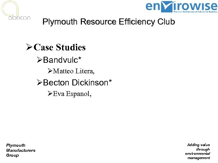Plymouth Resource Efficiency Club Ø Case Studies ØBandvulc* ØMatteo Litera, ØBecton Dickinson* ØEva Espanol,