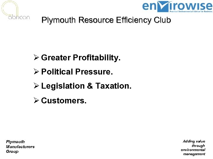 Plymouth Resource Efficiency Club Ø Greater Profitability. Ø Political Pressure. Ø Legislation & Taxation.