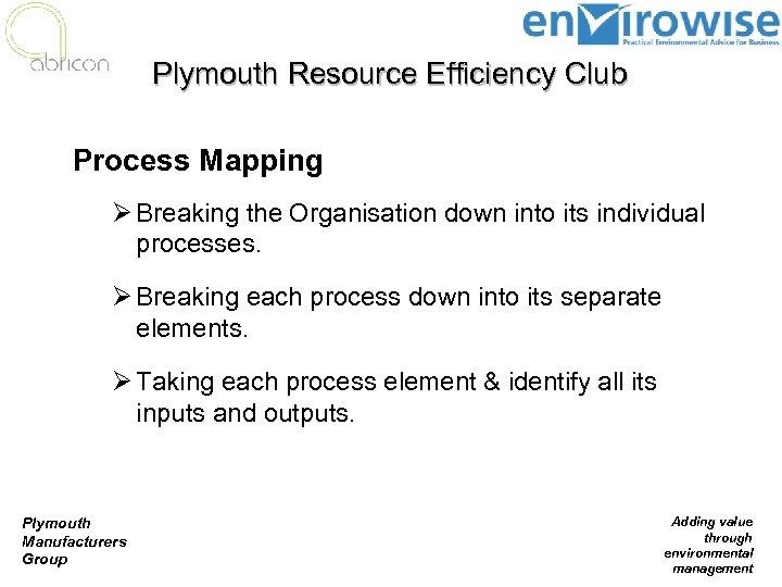 Plymouth Resource Efficiency Club Process Mapping Ø Breaking the Organisation down into its individual