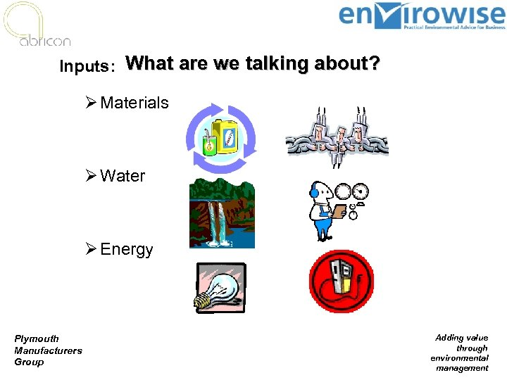 Inputs: What are we talking about? Ø Materials Ø Water Ø Energy Plymouth Manufacturers
