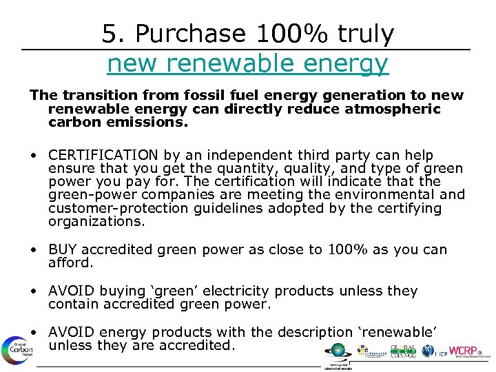 5. Purchase 100% truly new renewable energy The transition from fossil fuel energy generation