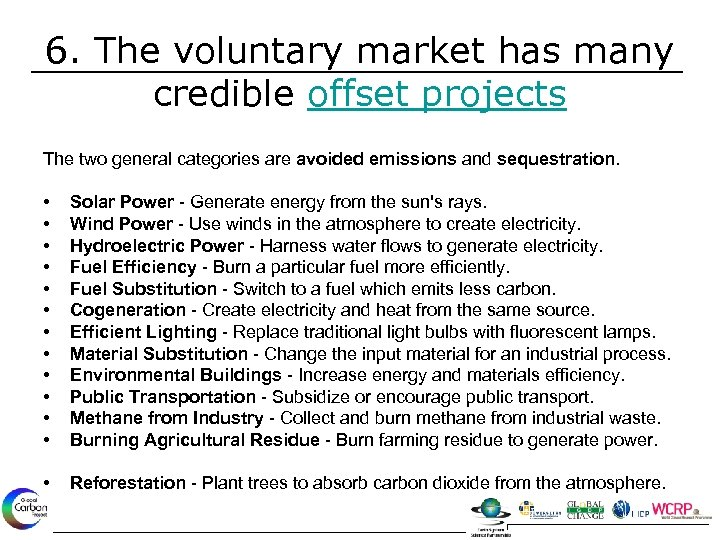 6. The voluntary market has many credible offset projects The two general categories are