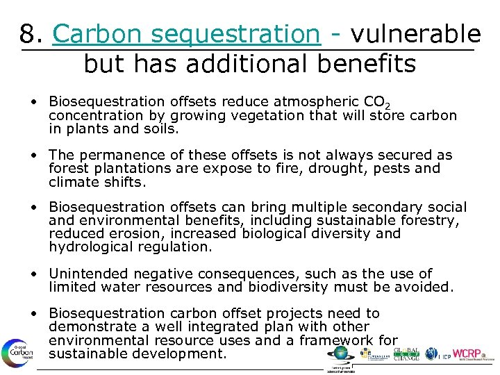 8. Carbon sequestration - vulnerable but has additional benefits • Biosequestration offsets reduce atmospheric