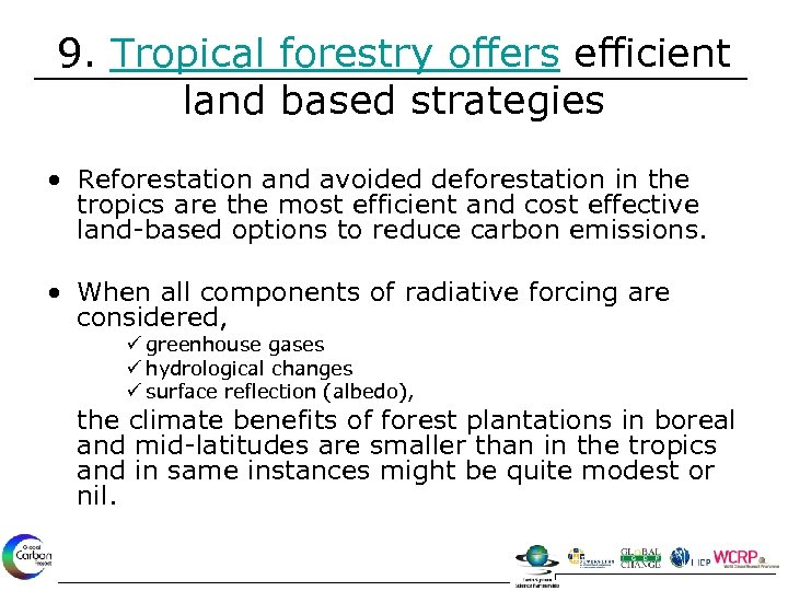9. Tropical forestry offers efficient land based strategies • Reforestation and avoided deforestation in