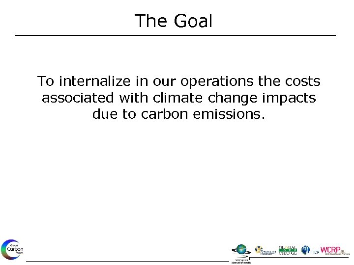 The Goal To internalize in our operations the costs associated with climate change impacts