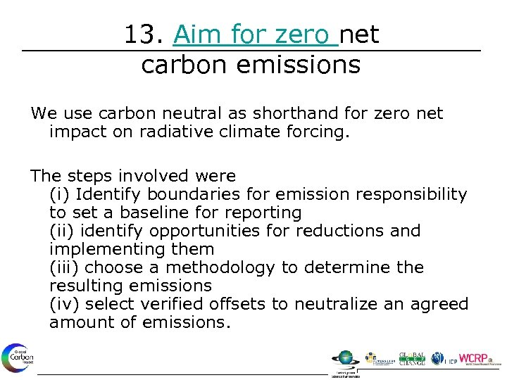 13. Aim for zero net carbon emissions We use carbon neutral as shorthand for