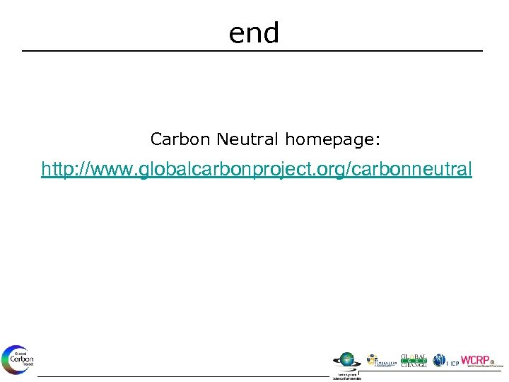 end Carbon Neutral homepage: http: //www. globalcarbonproject. org/carbonneutral