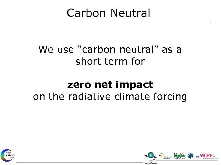 "Carbon Neutral We use ""carbon neutral"" as a short term for zero net impact"