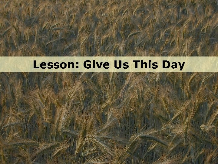 Lesson: Give Us This Day