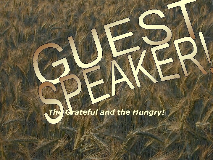 The Grateful and the Hungry!