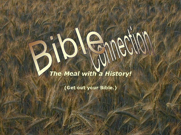 The Meal with a History! (Get out your Bible. )