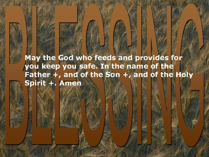 May the God who feeds and provides for you keep you safe. In the