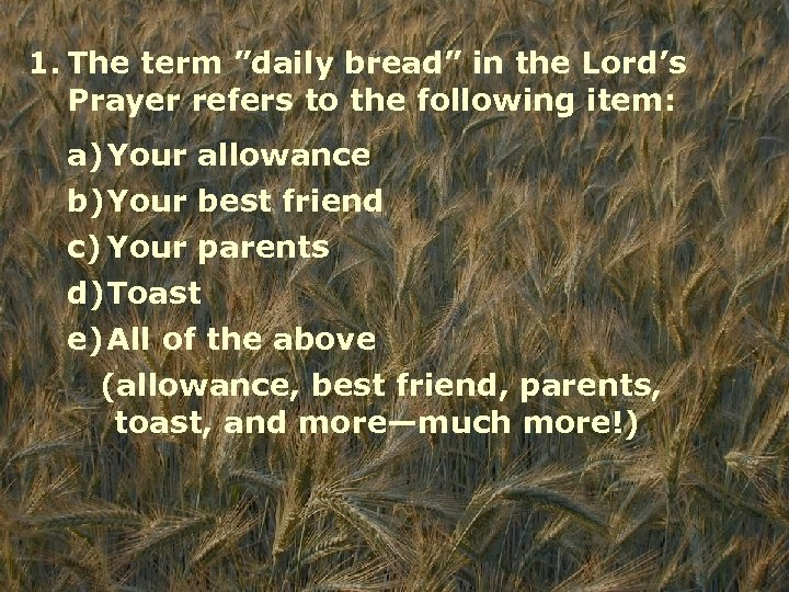 """1. The term """"daily bread"""" in the Lord's Prayer refers to the following item:"""