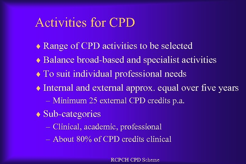 Activities for CPD ¨ Range of CPD activities to be selected ¨ Balance broad-based