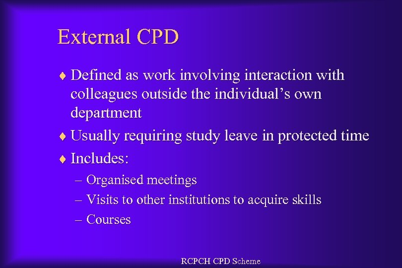 External CPD ¨ Defined as work involving interaction with colleagues outside the individual's own